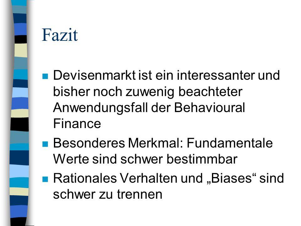 FazitDevisenmarkt ist ein interessanter und bisher noch zuwenig beachteter Anwendungsfall der Behavioural Finance.