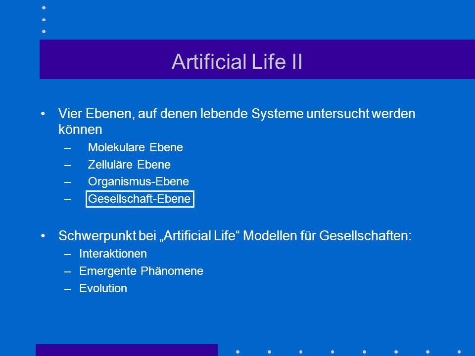 Artificial Life II Vier Ebenen, auf denen lebende Systeme untersucht werden können. Molekulare Ebene.