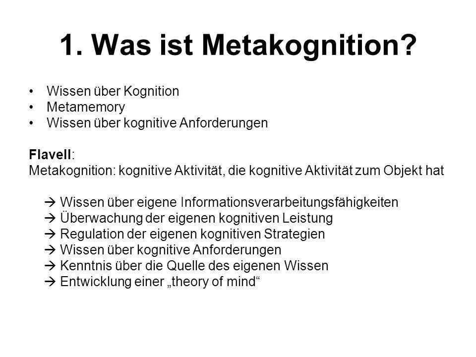 1. Was ist Metakognition Wissen über Kognition Metamemory