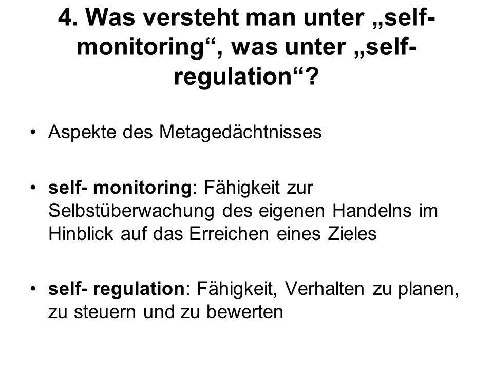 "4. Was versteht man unter ""self- monitoring , was unter ""self-regulation"