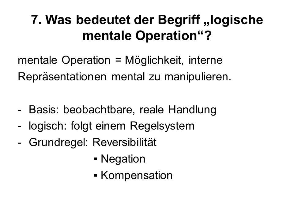 """7. Was bedeutet der Begriff """"logische mentale Operation"""