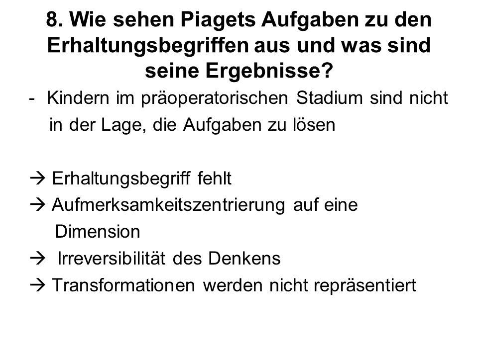 8. Wie sehen Piagets Aufgaben zu den Erhaltungsbegriffen aus und was sind seine Ergebnisse
