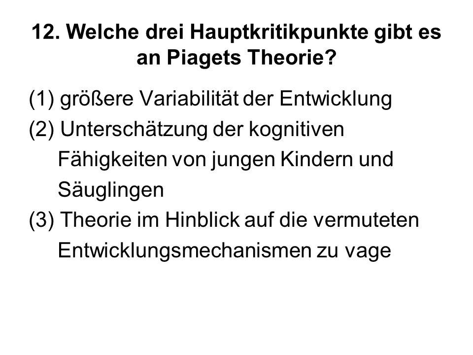 12. Welche drei Hauptkritikpunkte gibt es an Piagets Theorie
