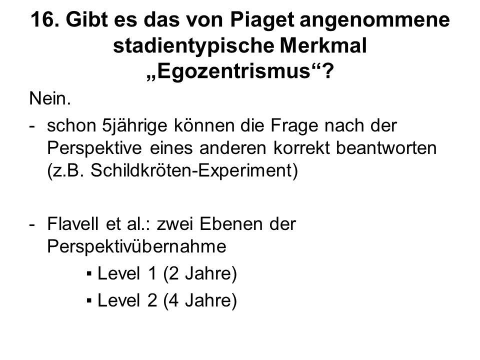 """16. Gibt es das von Piaget angenommene stadientypische Merkmal """"Egozentrismus"""