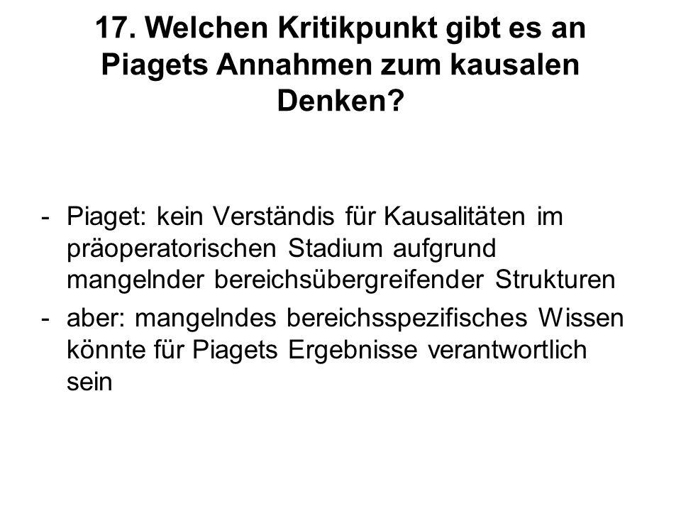 17. Welchen Kritikpunkt gibt es an Piagets Annahmen zum kausalen Denken