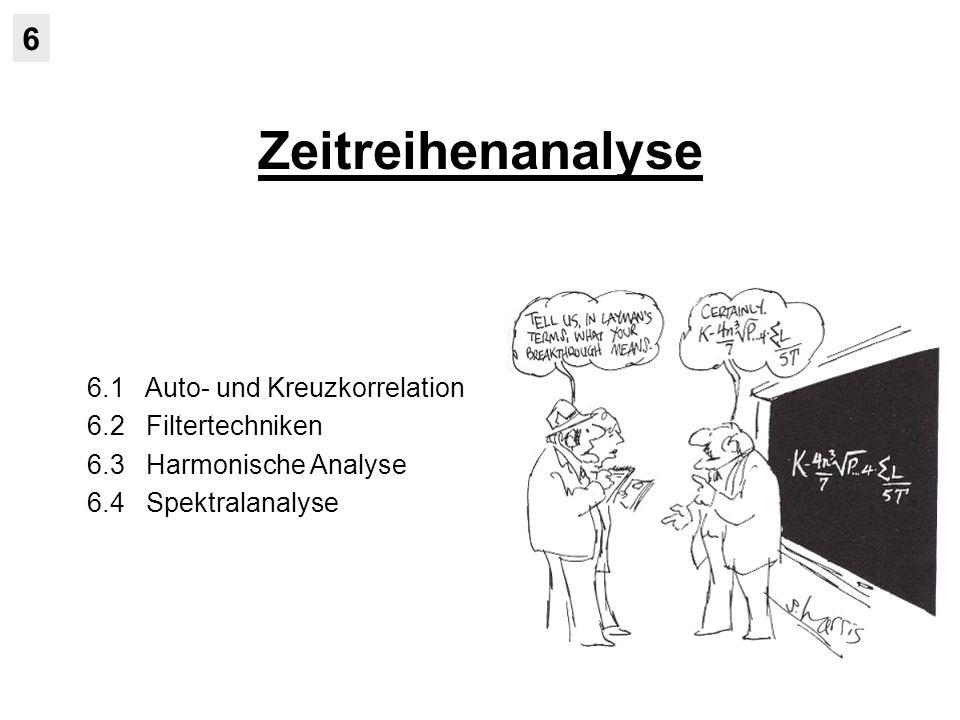 Zeitreihenanalyse 6 6.1 Auto- und Kreuzkorrelation 6.2 Filtertechniken