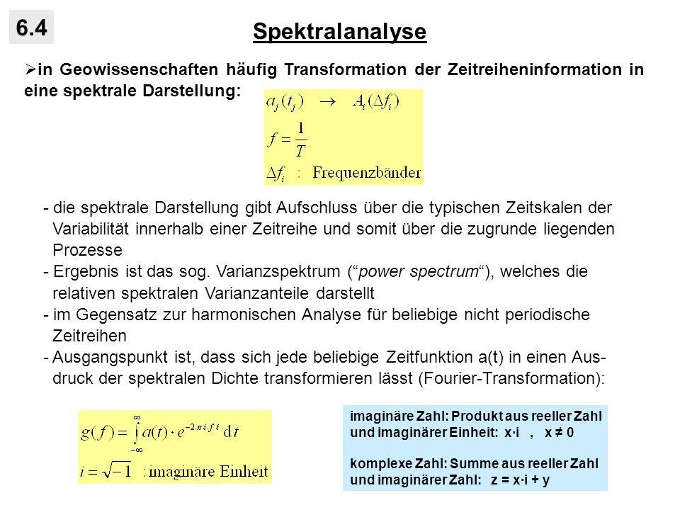 Spektralanalyse6.4. in Geowissenschaften häufig Transformation der Zeitreiheninformation in eine spektrale Darstellung: