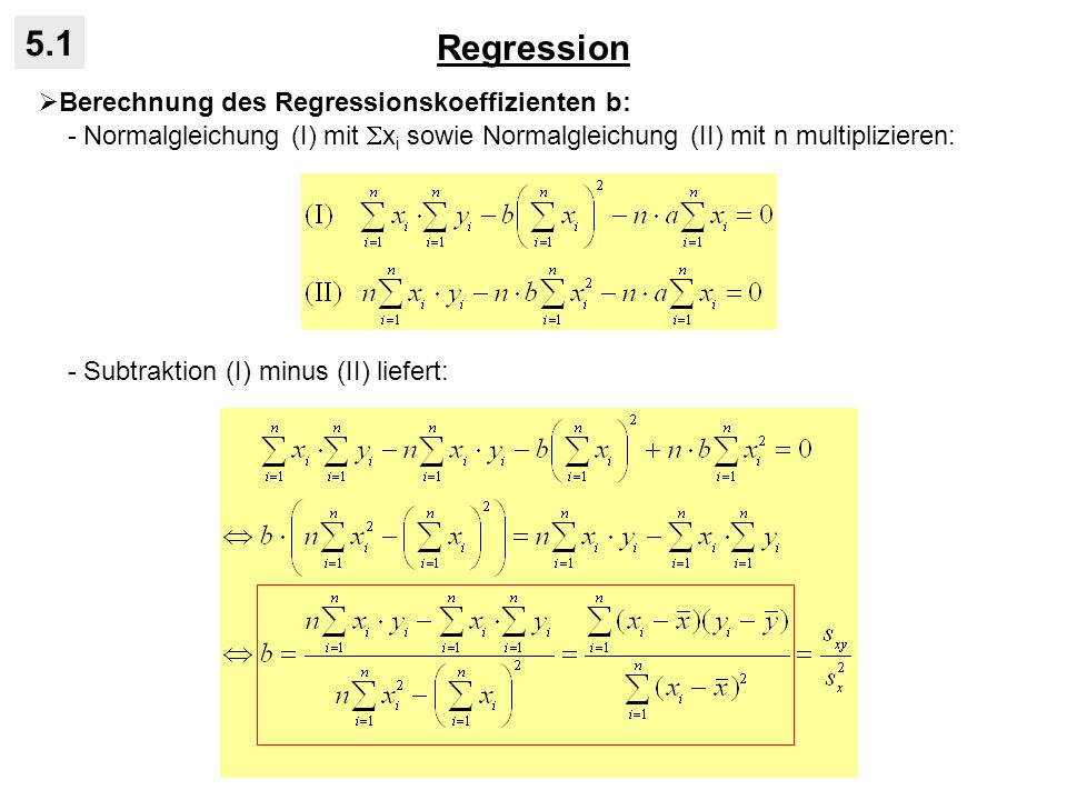 Regression 5.1 Berechnung des Regressionskoeffizienten b: