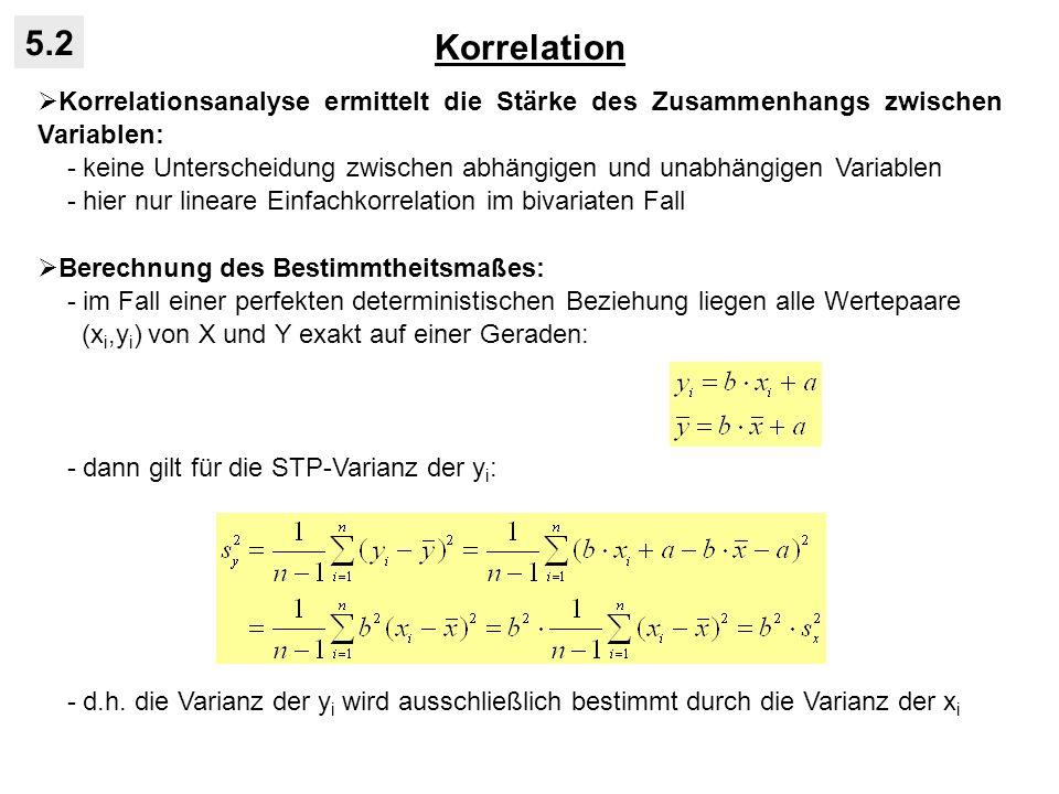 Korrelation 5.2. Korrelationsanalyse ermittelt die Stärke des Zusammenhangs zwischen Variablen: