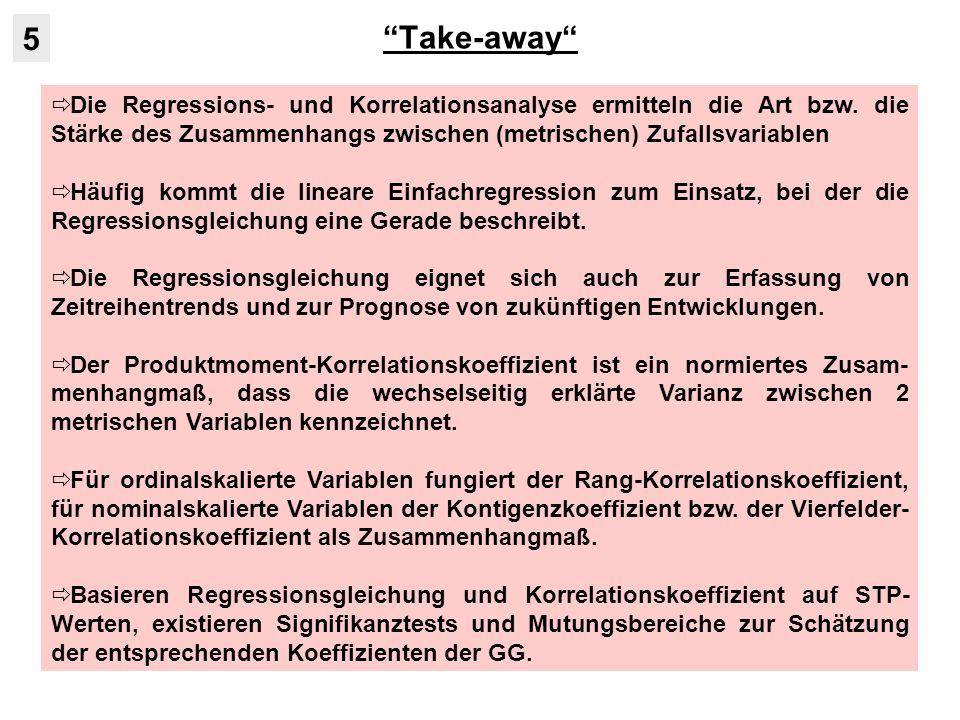 Take-away 5. Die Regressions- und Korrelationsanalyse ermitteln die Art bzw. die Stärke des Zusammenhangs zwischen (metrischen) Zufallsvariablen.