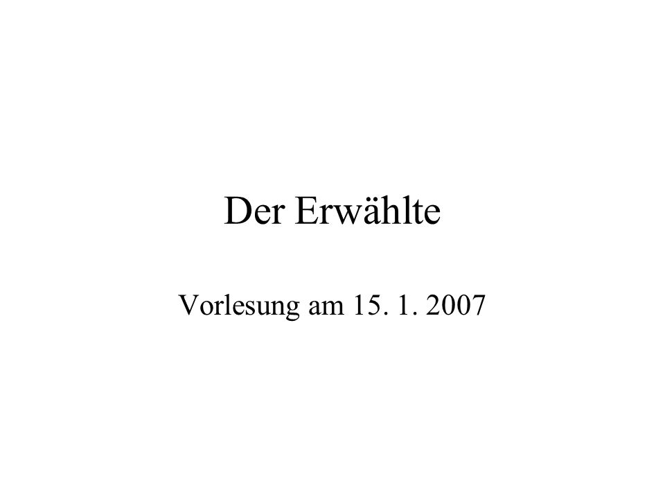 Der Erwählte Vorlesung am 15. 1. 2007