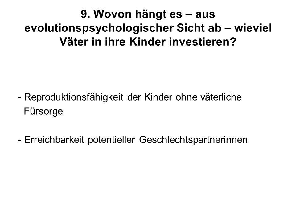 9. Wovon hängt es – aus evolutionspsychologischer Sicht ab – wieviel Väter in ihre Kinder investieren