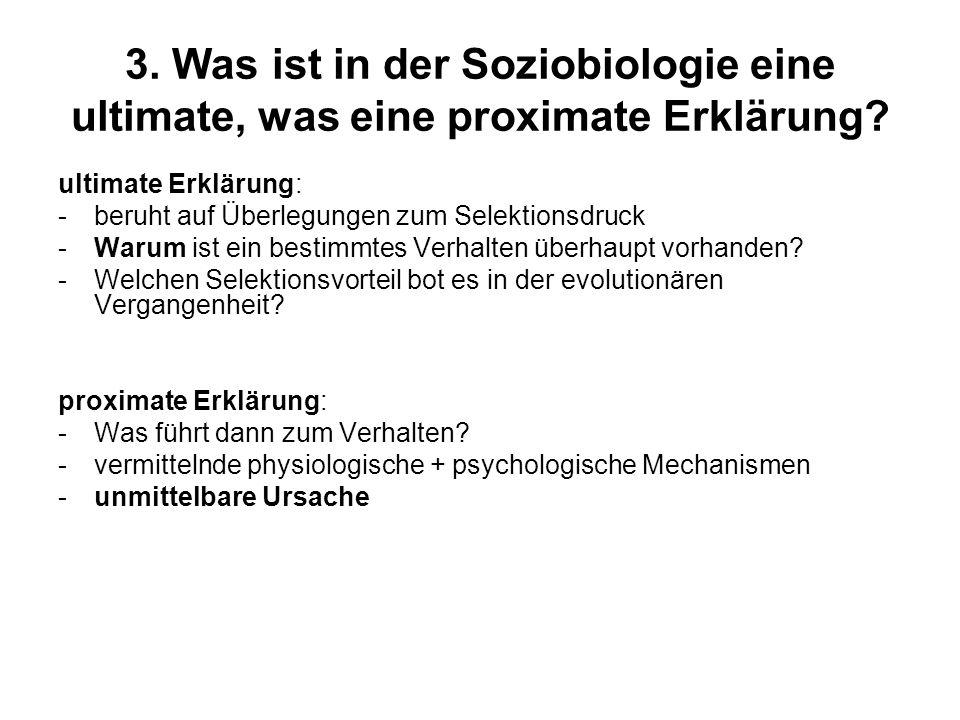 3. Was ist in der Soziobiologie eine ultimate, was eine proximate Erklärung