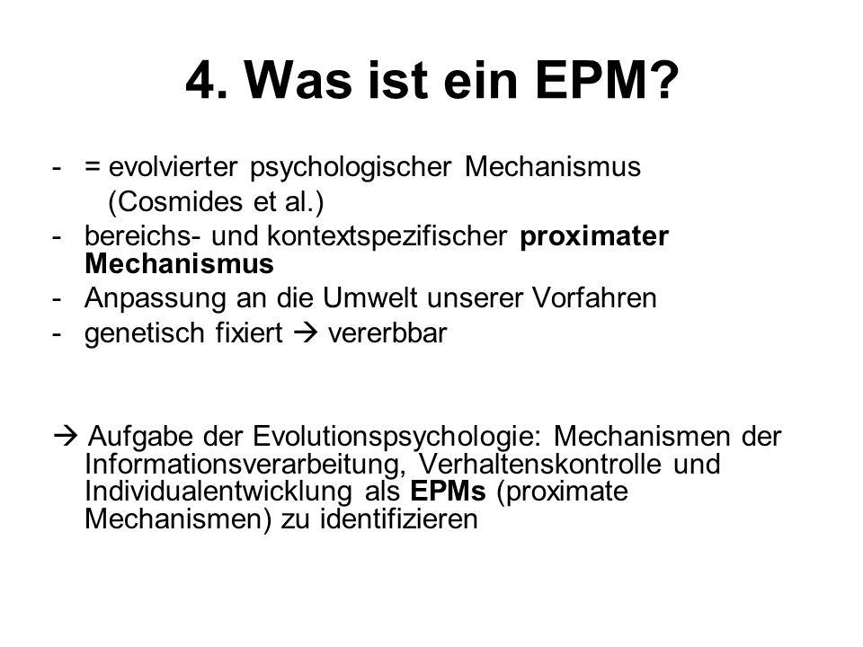 4. Was ist ein EPM = evolvierter psychologischer Mechanismus