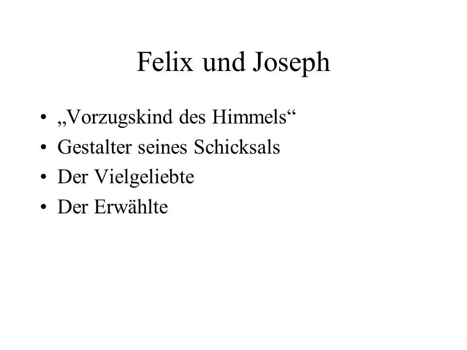 """Felix und Joseph """"Vorzugskind des Himmels Gestalter seines Schicksals"""