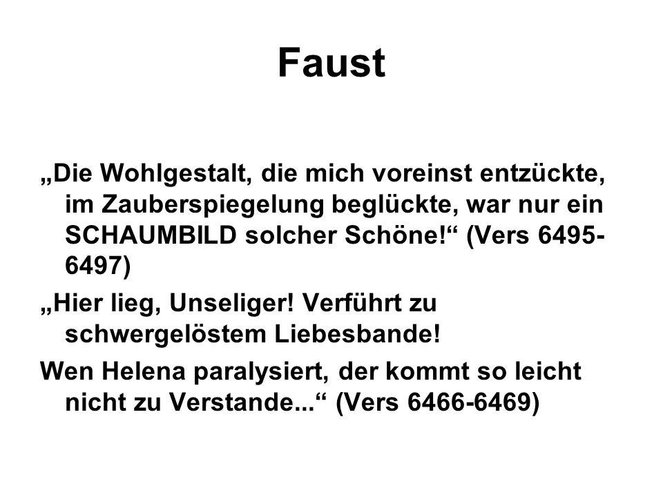 """Faust""""Die Wohlgestalt, die mich voreinst entzückte, im Zauberspiegelung beglückte, war nur ein SCHAUMBILD solcher Schöne! (Vers 6495-6497)"""