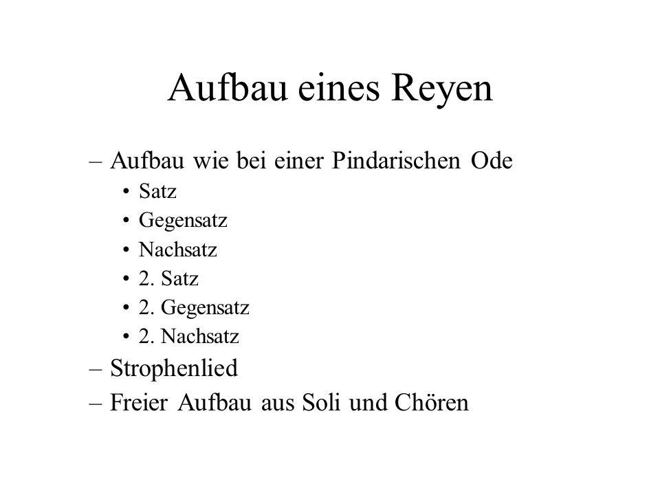 Aufbau eines Reyen Aufbau wie bei einer Pindarischen Ode Strophenlied