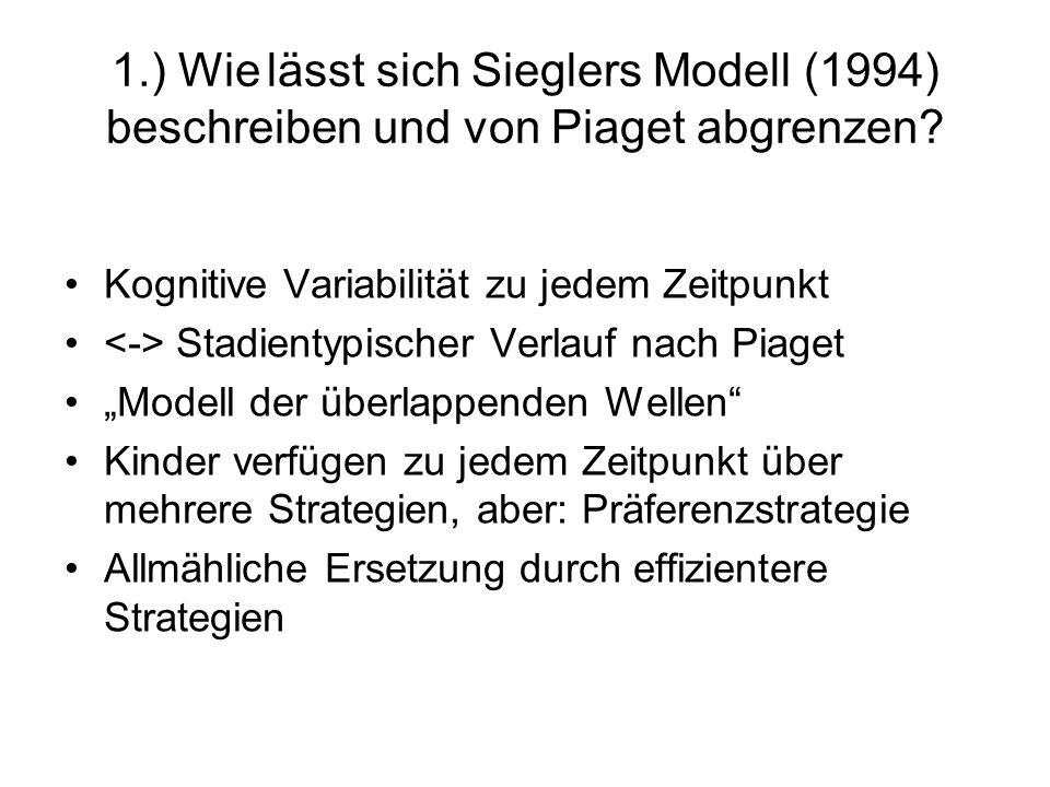 1.) Wie lässt sich Sieglers Modell (1994) beschreiben und von Piaget abgrenzen