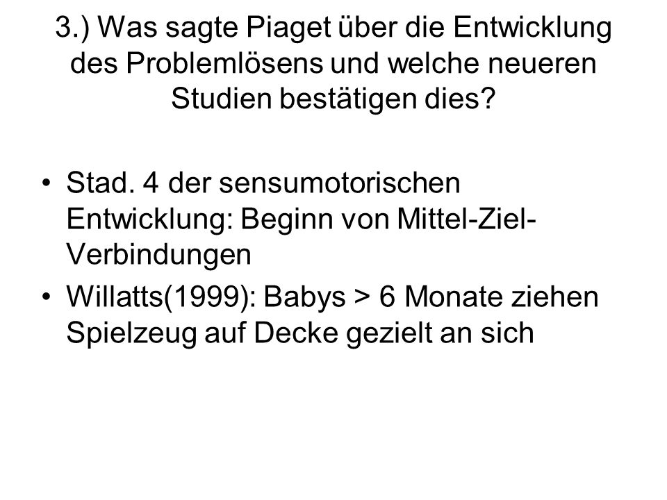 3.) Was sagte Piaget über die Entwicklung des Problemlösens und welche neueren Studien bestätigen dies
