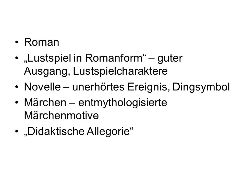 "Roman""Lustspiel in Romanform – guter Ausgang, Lustspielcharaktere. Novelle – unerhörtes Ereignis, Dingsymbol."