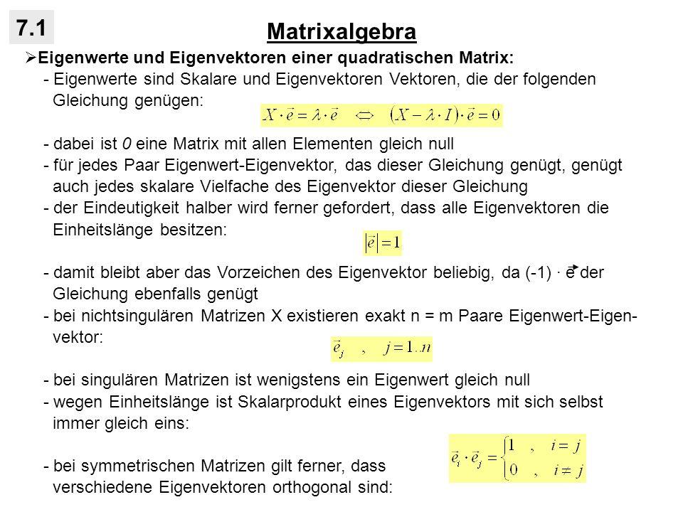Matrixalgebra 7.1. Eigenwerte und Eigenvektoren einer quadratischen Matrix: - Eigenwerte sind Skalare und Eigenvektoren Vektoren, die der folgenden.
