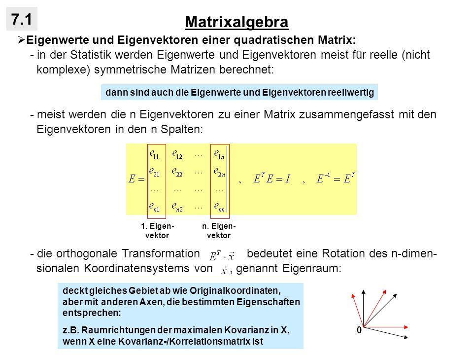 Matrixalgebra 7.1. Eigenwerte und Eigenvektoren einer quadratischen Matrix: