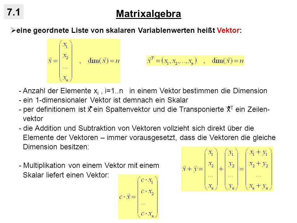 Matrixalgebra 7.1. eine geordnete Liste von skalaren Variablenwerten heißt Vektor: