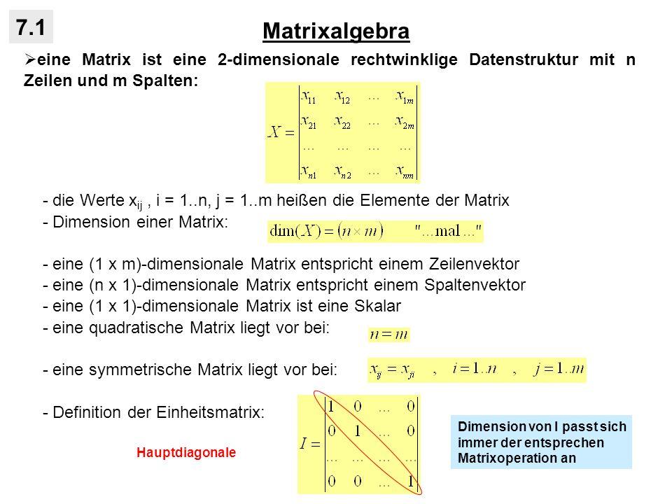 Matrixalgebra 7.1. eine Matrix ist eine 2-dimensionale rechtwinklige Datenstruktur mit n Zeilen und m Spalten: