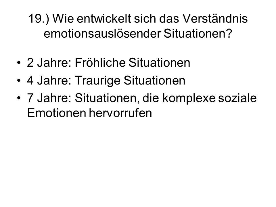 19.) Wie entwickelt sich das Verständnis emotionsauslösender Situationen
