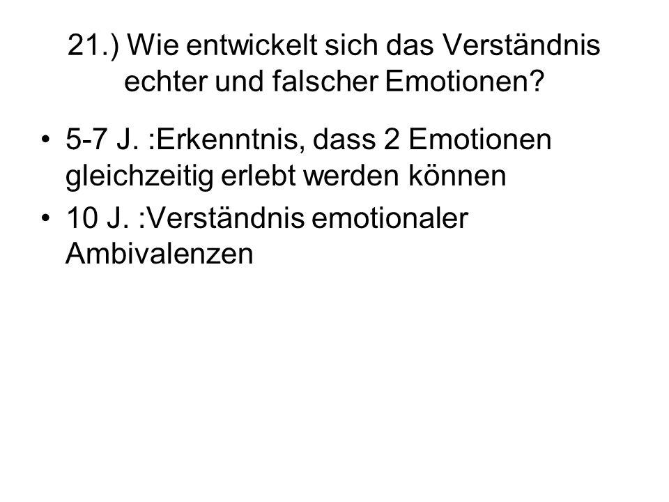 21.) Wie entwickelt sich das Verständnis echter und falscher Emotionen