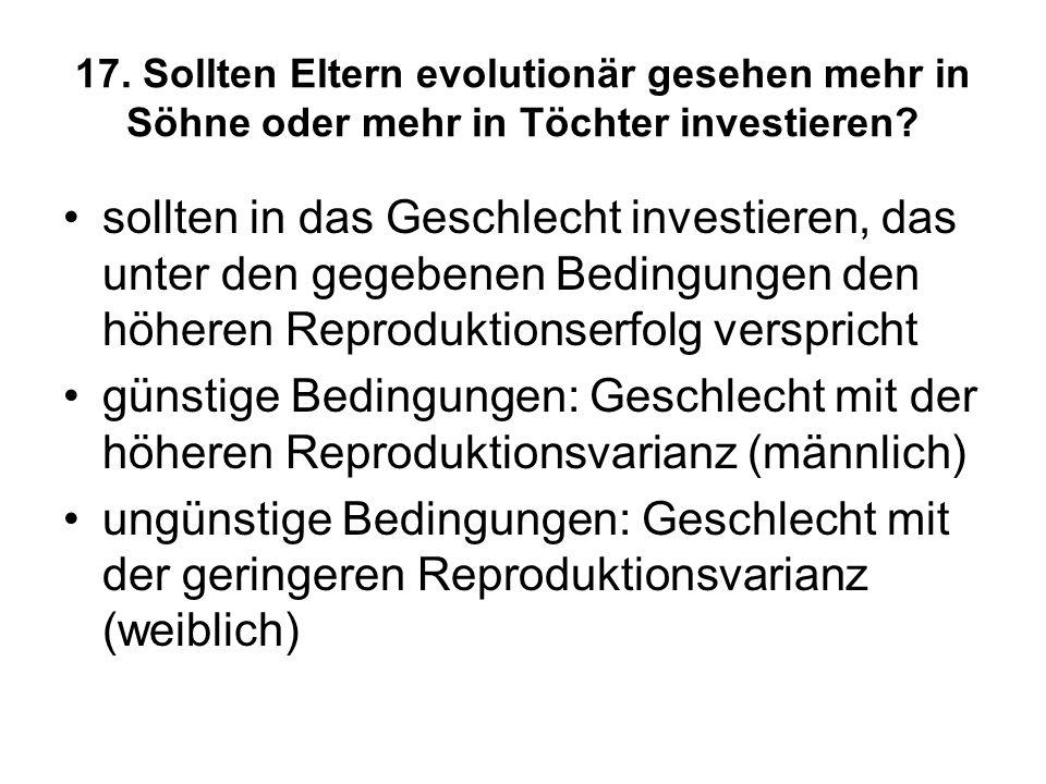 17. Sollten Eltern evolutionär gesehen mehr in Söhne oder mehr in Töchter investieren