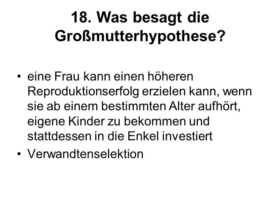 18. Was besagt die Großmutterhypothese