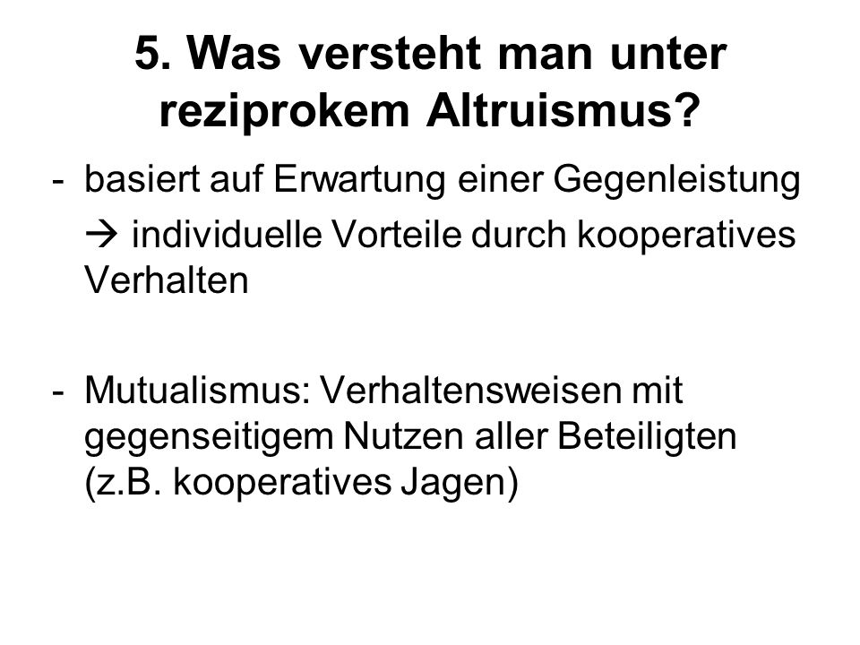 5. Was versteht man unter reziprokem Altruismus