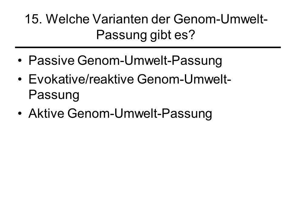 15. Welche Varianten der Genom-Umwelt-Passung gibt es
