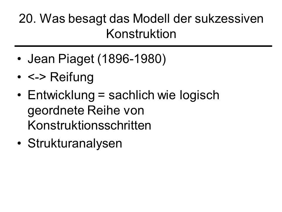 20. Was besagt das Modell der sukzessiven Konstruktion