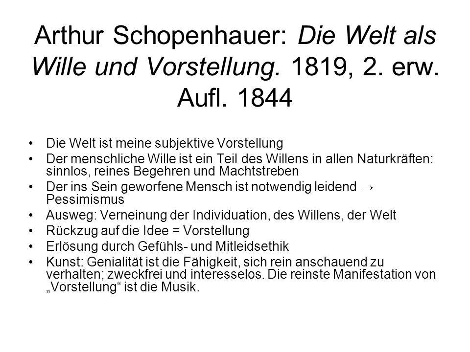 Arthur Schopenhauer: Die Welt als Wille und Vorstellung. 1819, 2. erw
