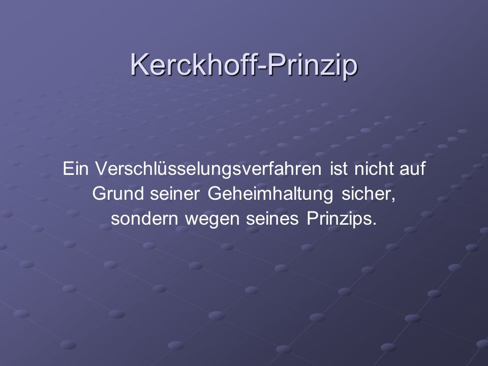 Kerckhoff-Prinzip Ein Verschlüsselungsverfahren ist nicht auf