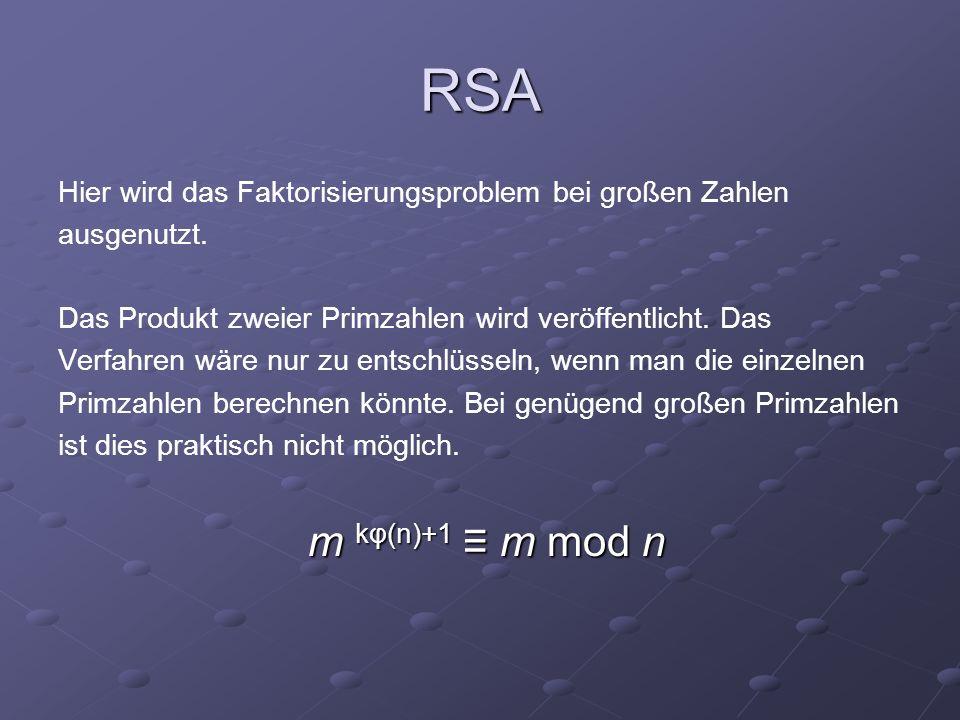 RSA Hier wird das Faktorisierungsproblem bei großen Zahlen. ausgenutzt. Das Produkt zweier Primzahlen wird veröffentlicht. Das.