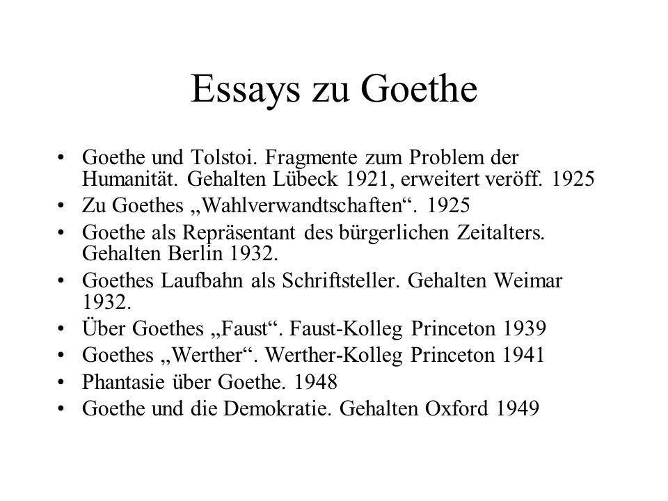 Essays zu Goethe Goethe und Tolstoi. Fragmente zum Problem der Humanität. Gehalten Lübeck 1921, erweitert veröff. 1925.