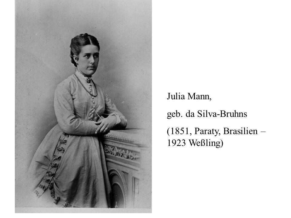 Julia Mann, geb. da Silva-Bruhns (1851, Paraty, Brasilien – 1923 Weßling)