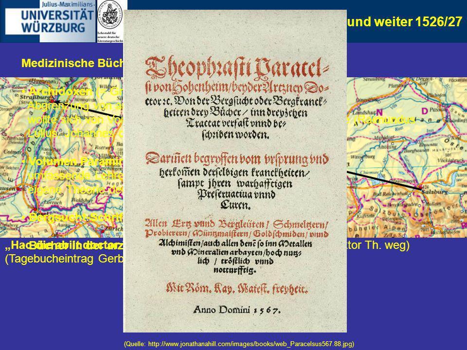 6. Straßburg und weiter 1526/27 Medizinische Bücher, die dieser Zeit zuzuordnen sind: Archidoxen (= Grund- oder Erzlehren)