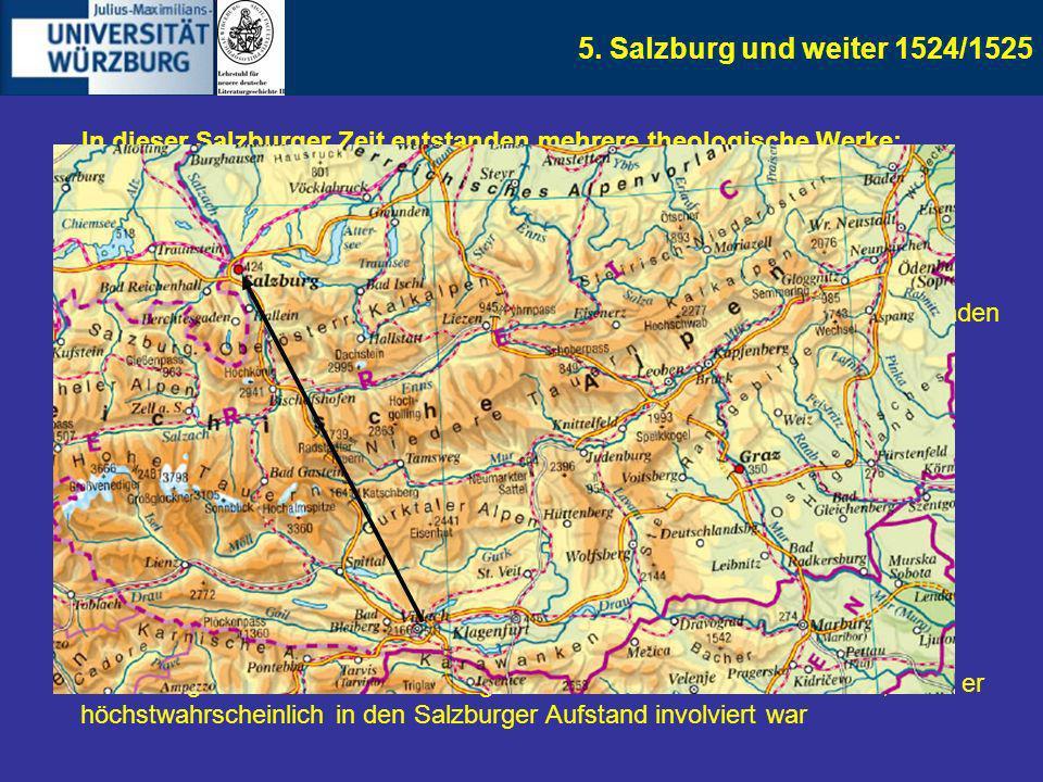 5. Salzburg und weiter 1524/1525 In dieser Salzburger Zeit entstanden mehrere theologische Werke: