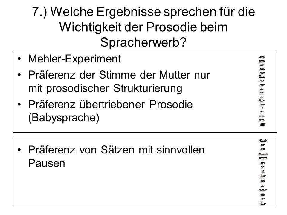 7.) Welche Ergebnisse sprechen für die Wichtigkeit der Prosodie beim Spracherwerb