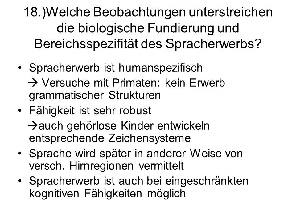 18.)Welche Beobachtungen unterstreichen die biologische Fundierung und Bereichsspezifität des Spracherwerbs