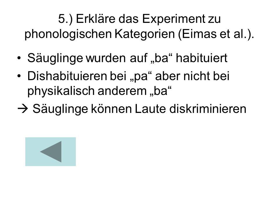 5. ) Erkläre das Experiment zu phonologischen Kategorien (Eimas et al
