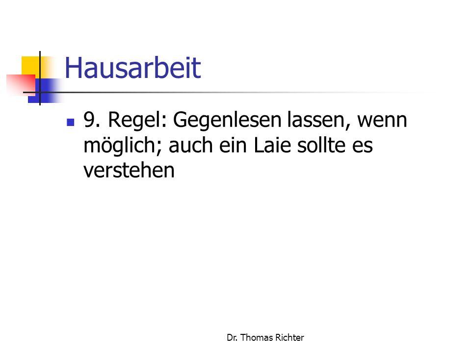 Hausarbeit 9. Regel: Gegenlesen lassen, wenn möglich; auch ein Laie sollte es verstehen.