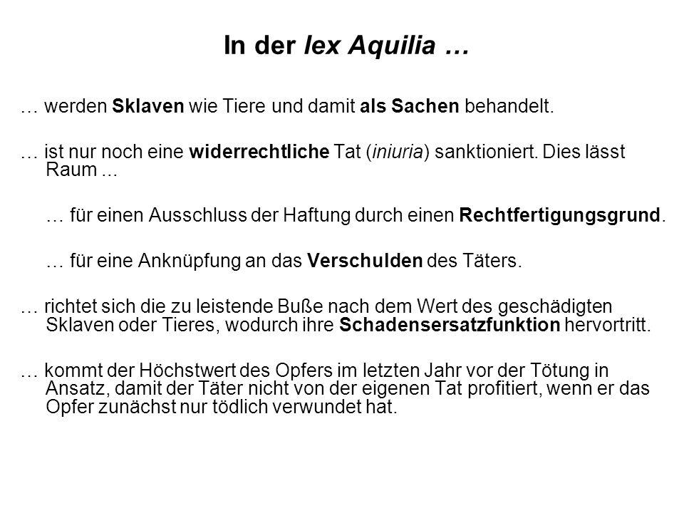 In der lex Aquilia … … werden Sklaven wie Tiere und damit als Sachen behandelt.