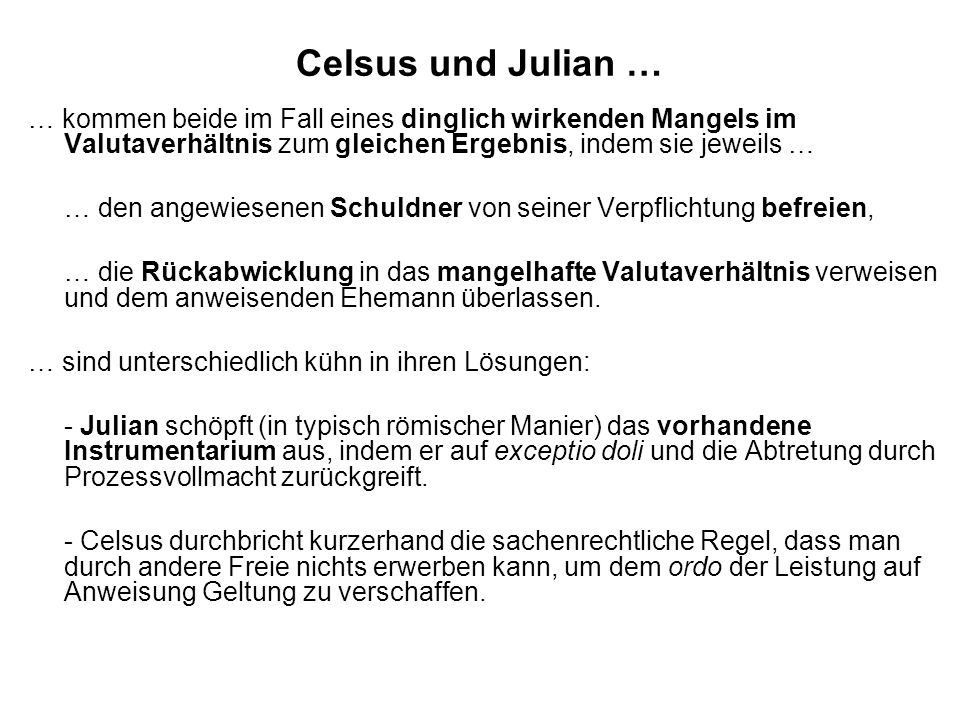 Celsus und Julian … … kommen beide im Fall eines dinglich wirkenden Mangels im Valutaverhältnis zum gleichen Ergebnis, indem sie jeweils …