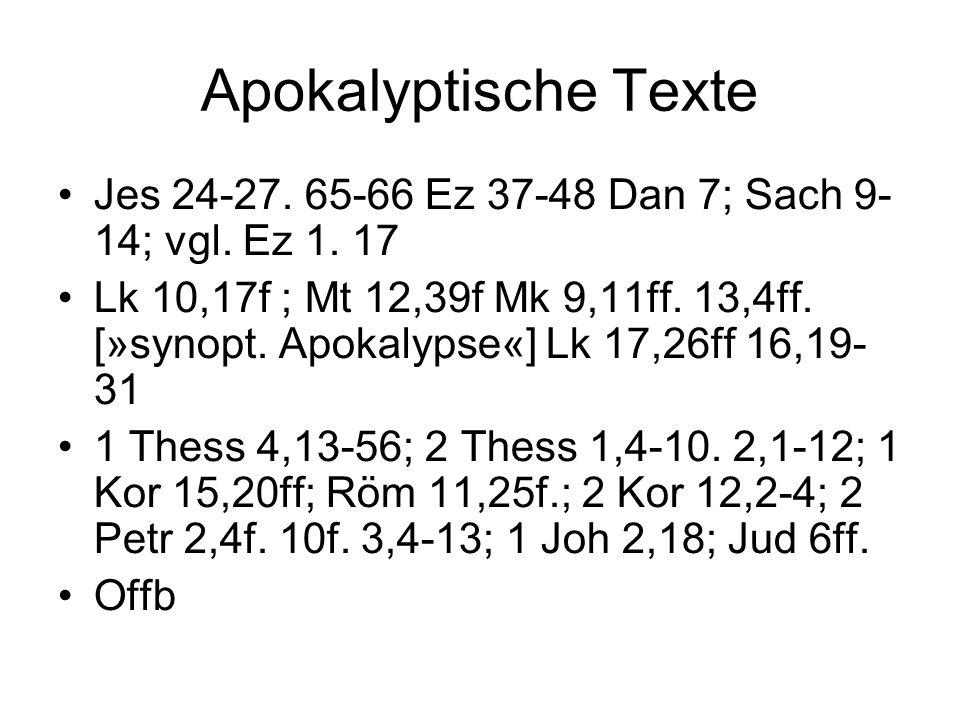 Apokalyptische Texte Jes 24-27. 65-66 Ez 37-48 Dan 7; Sach 9- 14; vgl. Ez 1. 17.