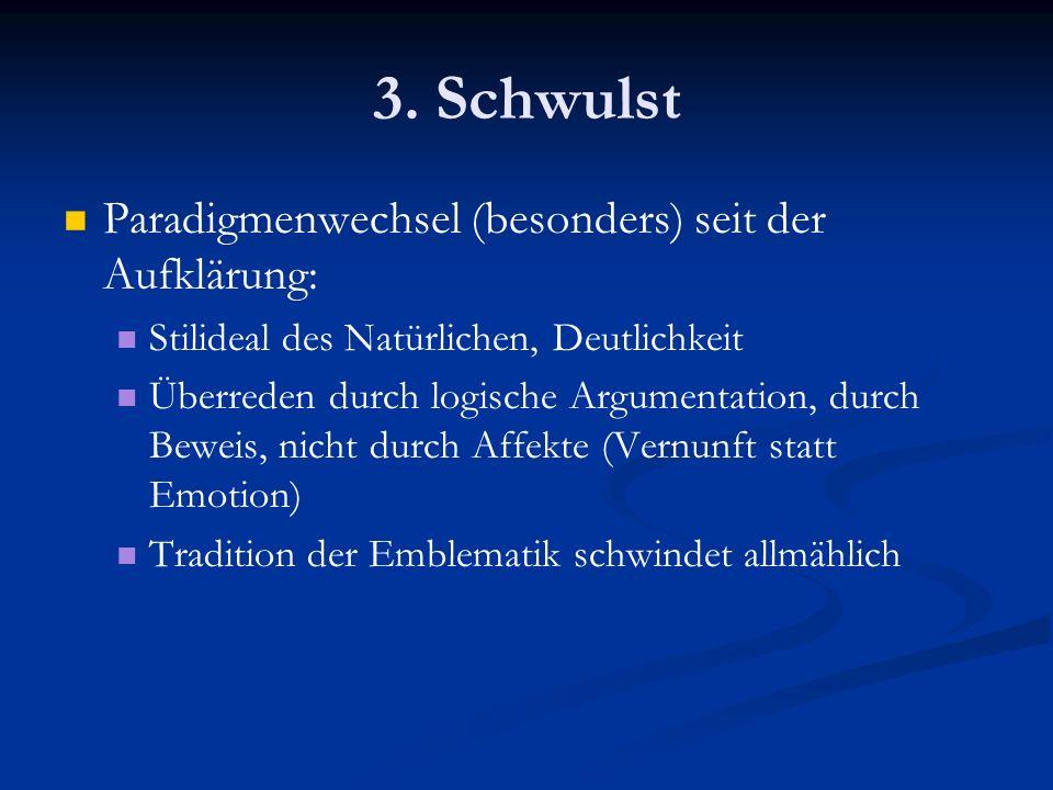 3. Schwulst Paradigmenwechsel (besonders) seit der Aufklärung: